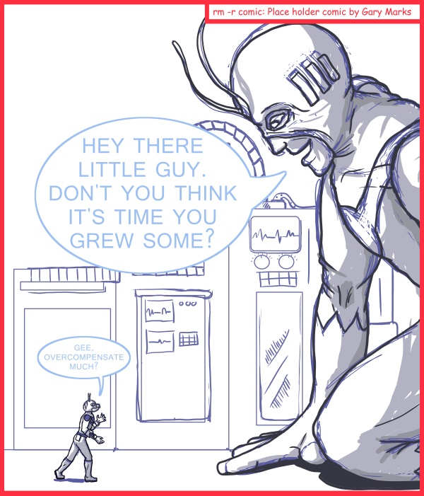 Remove R Comic (aka rm -r comic), by Gary Marks: Chicago Comic Con 2014 sketch 1  Dialog:  Eh, don't worry about it.  I'm sure you'll grow into me some day. 